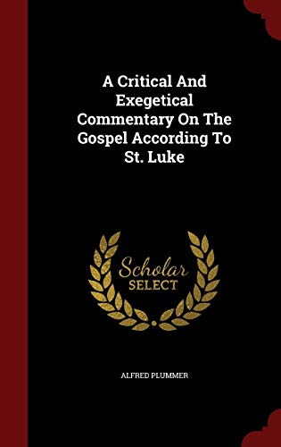 9781298735768: A Critical And Exegetical Commentary On The Gospel According To St. Luke