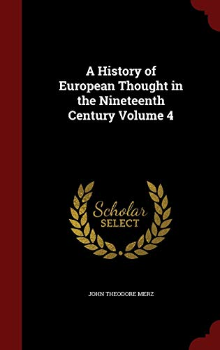 A History of European Thought in the Nineteenth Century Volume 4: Merz, John Theodore