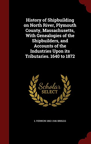 9781298751201: History of Shipbuilding on North River, Plymouth County, Massachusetts, With Genealogies of the Shipbuilders, and Accounts of the Industries Upon its Tributaries. 1640 to 1872