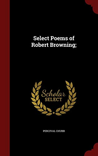 9781298752741: Select Poems of Robert Browning;