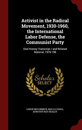 9781298755766: Activist in the Radical Movement, 1930-1960, the International Labor Defense, the Communist Party: Oral History Transcript / and Related Material, 1976-198