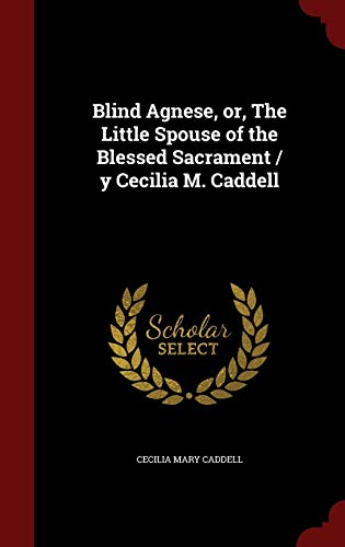 9781298756664: Blind Agnese, or, The Little Spouse of the Blessed Sacrament / y Cecilia M. Caddell