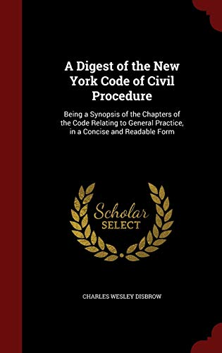 9781298759412: A Digest of the New York Code of Civil Procedure: Being a Synopsis of the Chapters of the Code Relating to General Practice, in a Concise and Readable Form