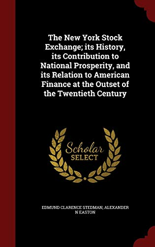 9781298761446: The New York Stock Exchange; its History, its Contribution to National Prosperity, and its Relation to American Finance at the Outset of the Twentieth Century