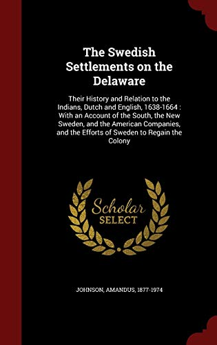 9781298763389: The Swedish Settlements on the Delaware: Their History and Relation to the Indians, Dutch and English, 1638-1664 : With an Account of the South, the ... the Efforts of Sweden to Regain the Colony