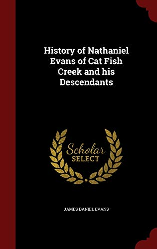 9781298766786: History of Nathaniel Evans of Cat Fish Creek and his Descendants