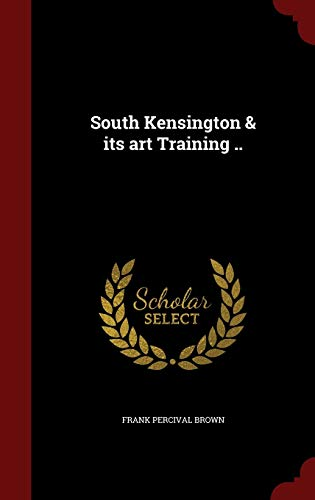 9781298779113: South Kensington & its art Training ..