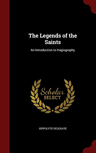 9781298790668: The Legends of the Saints: An Introduction to Hagiography