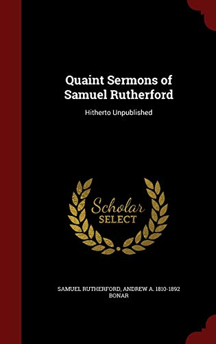 9781298792754: Quaint Sermons of Samuel Rutherford: Hitherto Unpublished
