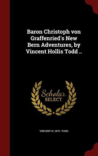 9781298796196: Baron Christoph von Graffenried's New Bern Adventures, by Vincent Hollis Todd ..