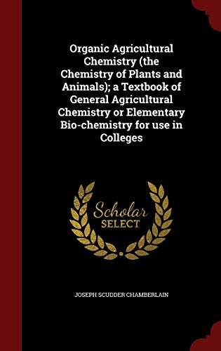 9781298803238: Organic Agricultural Chemistry (the Chemistry of Plants and Animals); a Textbook of General Agricultural Chemistry or Elementary Bio-chemistry for use in Colleges