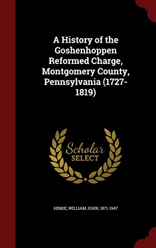 9781298808400: A History of the Goshenhoppen Reformed Charge, Montgomery County, Pennsylvania (1727-1819)
