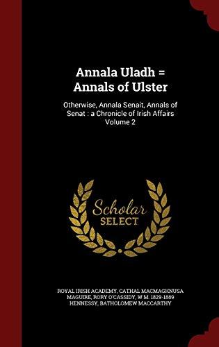 9781298812797: Annala Uladh = Annals of Ulster: Otherwise, Annala Senait, Annals of Senat : a Chronicle of Irish Affairs Volume 2