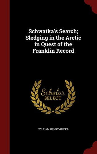 Schwatka's Search; Sledging in the Arctic in: Gilder, William Henry