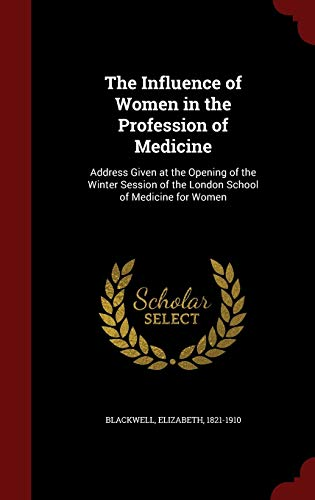 9781298814708: The Influence of Women in the Profession of Medicine: Address Given at the Opening of the Winter Session of the London School of Medicine for Women