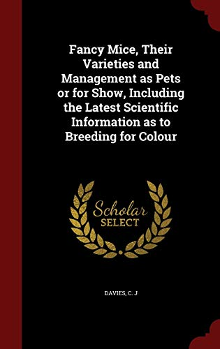 9781298817372: Fancy Mice, Their Varieties and Management as Pets or for Show, Including the Latest Scientific Information as to Breeding for Colour