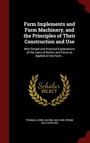 9781298818584: Farm Implements and Farm Machinery, and the Principles of Their Construction and Use: With Simple and Practical Explanations of the Laws of Motion and Force as Applied on the Farm ..