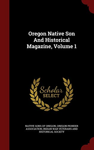 9781298820426: Oregon Native Son And Historical Magazine, Volume 1