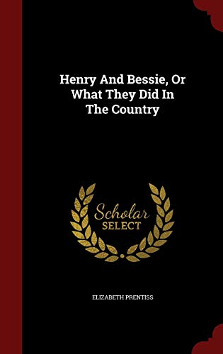 9781298822475: Henry And Bessie, Or What They Did In The Country