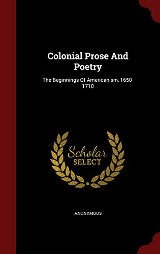 9781298825292: Colonial Prose and Poetry: The Beginnings of Americanism, 1650-1710