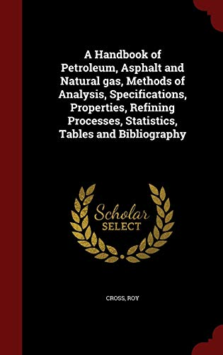 9781298825834: A Handbook of Petroleum, Asphalt and Natural gas, Methods of Analysis, Specifications, Properties, Refining Processes, Statistics, Tables and Bibliography