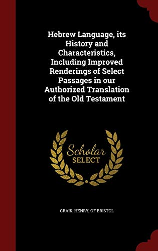 9781298826008: Hebrew Language, its History and Characteristics, Including Improved Renderings of Select Passages in our Authorized Translation of the Old Testament