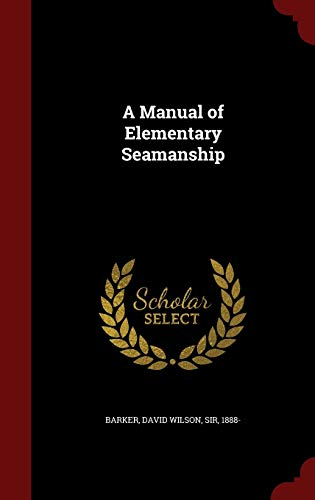 A Manual of Elementary Seamanship (Hardback): David Wilson Barker