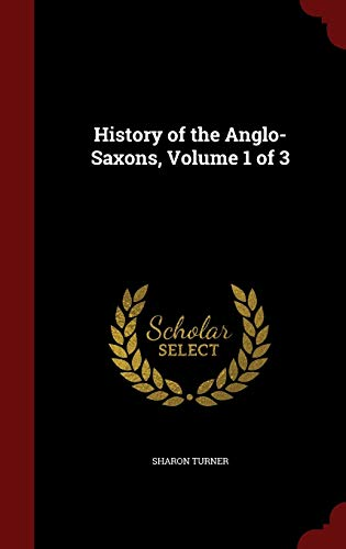 9781298830852: History of the Anglo-Saxons, Volume 1 of 3
