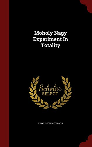 Moholy Nagy Experiment in Totality (Hardback or: Nagy, Sibyl Moholy