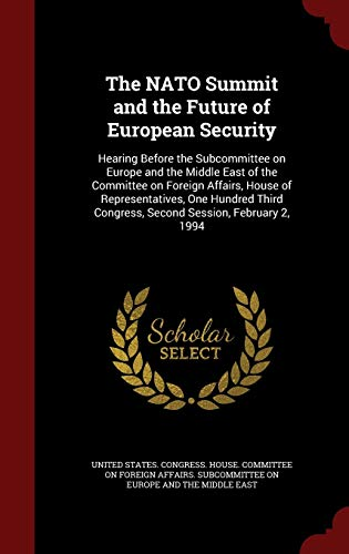 9781298831361: The NATO Summit and the Future of European Security: Hearing Before the Subcommittee on Europe and the Middle East of the Committee on Foreign Affairs
