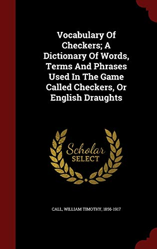9781298839145: Vocabulary Of Checkers; A Dictionary Of Words, Terms And Phrases Used In The Game Called Checkers, Or English Draughts