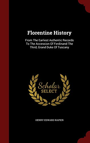 9781298841759: Florentine History: From The Earliest Authentic Records To The Accession Of Ferdinand The Third, Grand Duke Of Tuscany