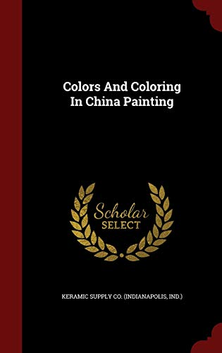 Colors and Coloring in China Painting: Ind ) Keramic