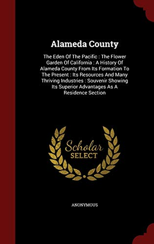 9781298842237: Alameda County: The Eden of the Pacific: The Flower Garden of California: A History of Alameda County from Its Formation to the Presen