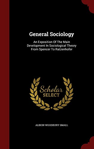 9781298843982: General Sociology: An Exposition Of The Main Development In Sociological Theory From Spencer To Ratzenhofer