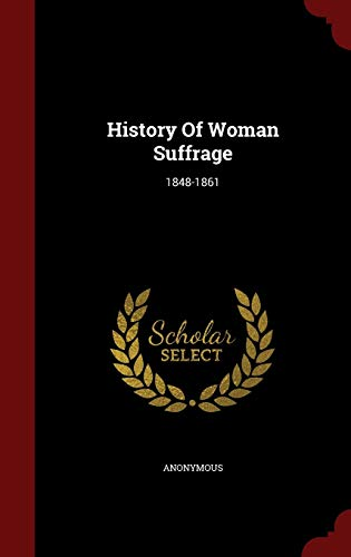 History of Woman Suffrage: 1848-1861 (Hardback): Anonymous