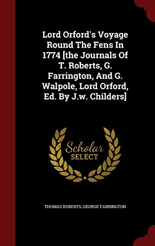 9781298847799: Lord Orford's Voyage Round The Fens In 1774 [the Journals Of T. Roberts, G. Farrington, And G. Walpole, Lord Orford, Ed. By J.w. Childers]