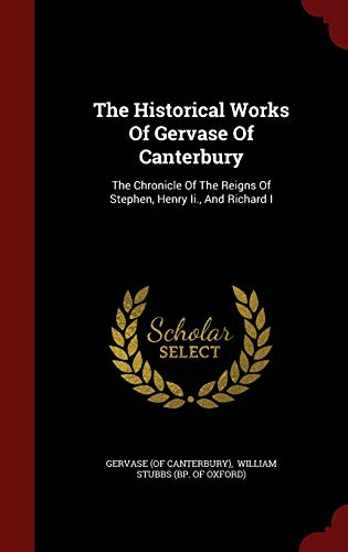9781298851734: The Historical Works Of Gervase Of Canterbury: The Chronicle Of The Reigns Of Stephen, Henry Ii., And Richard I