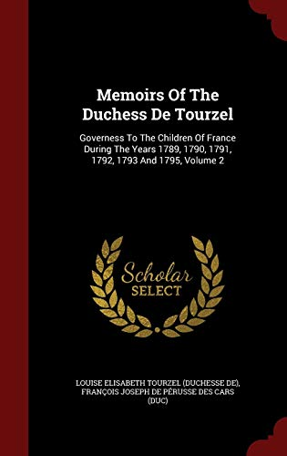 9781298853431: Memoirs Of The Duchess De Tourzel: Governess To The Children Of France During The Years 1789, 1790, 1791, 1792, 1793 And 1795, Volume 2