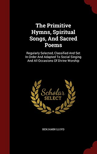 The Primitive Hymns, Spiritual Songs, and Sacred: Lloyd, Benjamin