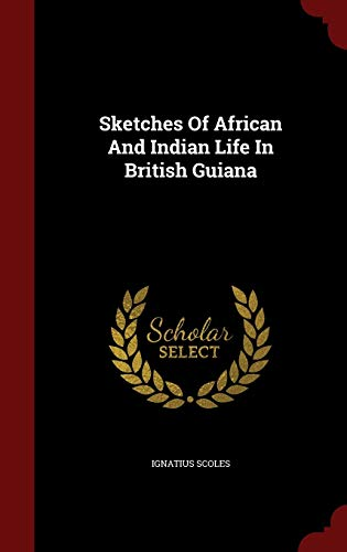 9781298860361: Sketches Of African And Indian Life In British Guiana