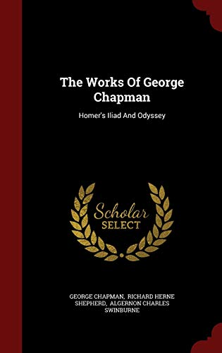 9781298860545: The Works Of George Chapman: Homer's Iliad And Odyssey