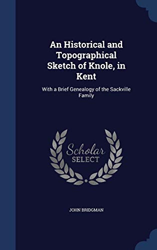 9781298865779: An Historical and Topographical Sketch of Knole, in Kent: With a Brief Genealogy of the Sackville Family