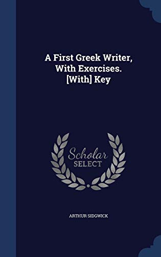 9781298867131: A First Greek Writer, With Exercises. [With] Key