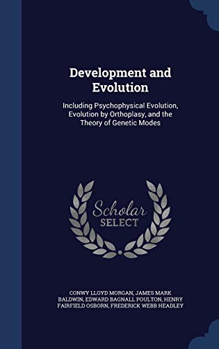 9781298869555: Development and Evolution: Including Psychophysical Evolution, Evolution by Orthoplasy, and the Theory of Genetic Modes