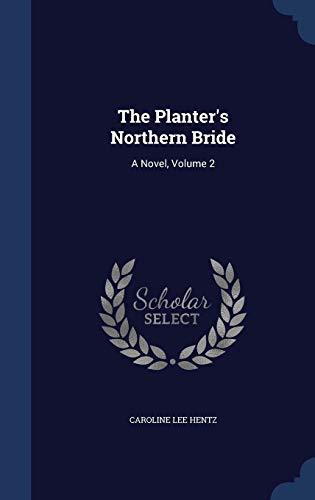 9781298869777: The Planter's Northern Bride: A Novel, Volume 2