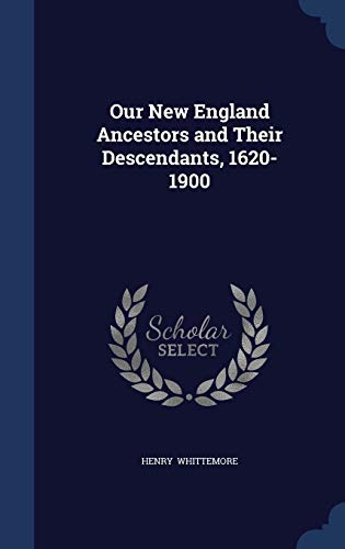 9781298870735: Our New England Ancestors and Their Descendants, 1620-1900