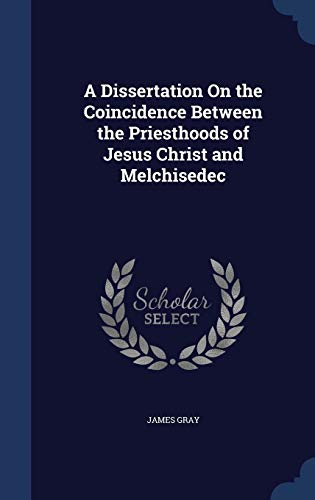 9781298872203: A Dissertation On the Coincidence Between the Priesthoods of Jesus Christ and Melchisedec