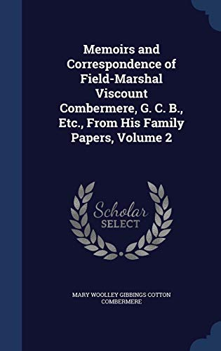 Memoirs and Correspondence of Field-Marshal Viscount Combermere,: Combermere, Mary Woolley