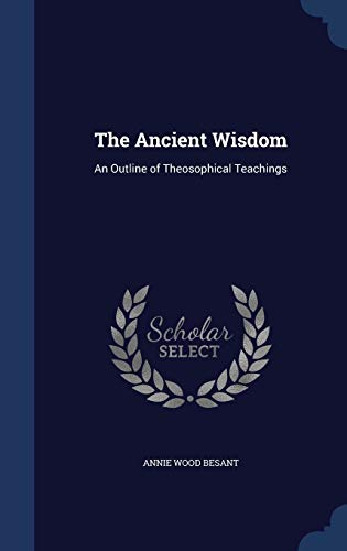 9781298873255: The Ancient Wisdom: An Outline of Theosophical Teachings